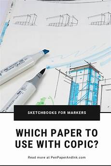 Best Chart Paper Markers Which Is The Best Paper To Use With Copic Markers Pen