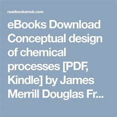 Conceptual Design Of Chemical Processes By James Douglas Ebooks Download Conceptual Design Of Chemical Processes