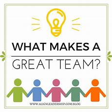 Good Team Leader What Makes A Great Team Align Leadership