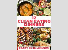 12 Easy Clean Eating Dinner Recipes Ready To Eat In 30 Minutes