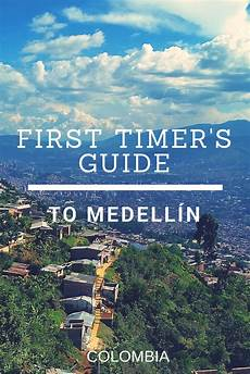 a first timer s guide to medell 237 n cities to visit