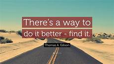 What Is The Best Way To Find A Job Thomas A Edison Quote There S A Way To Do It Better