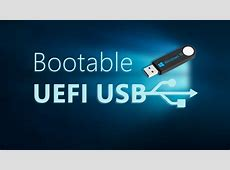 How to Create UEFI Bootable USB for Windows 10   Windows