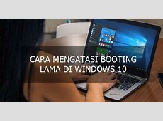 3  Cara Mengatasi Booting Lama di Windows 10 (100% Work)