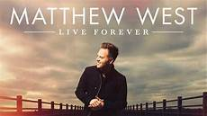 Matthew West Into The Light Youtube Live Forever Albums Matthew West Youtube