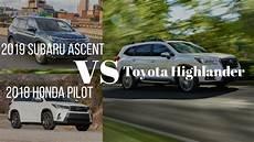 2019 subaru ascent vs honda pilot vs toyota highlander 2019 subaru ascent vs honda pilot vs toyota highlander