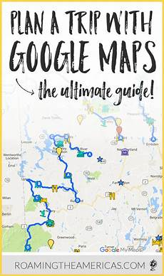Trip Planned The Ultimate Guide To Using Google My Maps To Plan A Trip