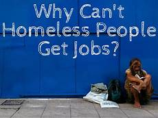 I Don T Have A Job Why Don T Homeless People Just Get Jobs Soapboxie