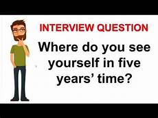 Five Years From Now How To Answer Where Do You See Yourself In Five Years Time