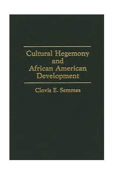 Cultural Hegemony Cultural Hegemony And African American Development By