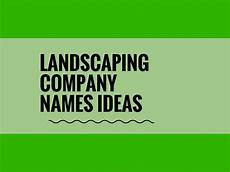 Landscaping Business Name Ideas 471 Catchy Landscaping Company Names Thebrandboy Com