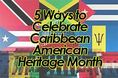 Caribbean American Heritage Month Updated 5 Ways To Celebrate Caribbean American Heritage
