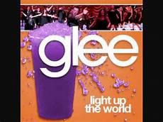 Glee Light Up The World Light Up The World Glee Cast Version Youtube