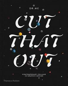 Cut That Out Contemporary Collage In Graphic Design Cut That Out Contemporary Collage In Graphic Design By Dr Me
