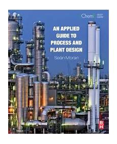 Chemical Plant Design Pdf An Applied Guide To Process And Plant Design 1st Edition