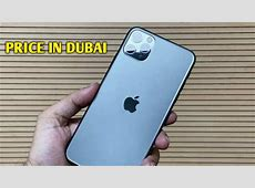 IPHONE 11 PRO MAX PRICE IN DUBAI   YouTube