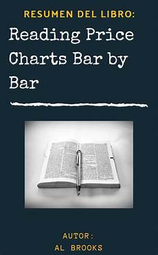 Reading Price Charts Bar By Bar By Al Brooks Al Brooks Reading Price Charts Bar By Bar Resumen Payhip