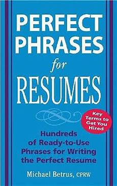 Perfect Phrases For Resumes Perfect Phrases For Resumes By Michael Betrus Reviews