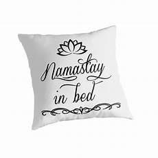 quot namastay in bed quot throw pillows by lolotees redbubble