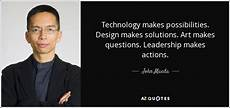 Design And Technology Quotes John Maeda Quote Technology Makes Possibilities Design
