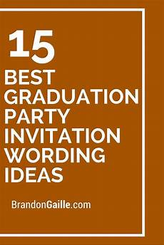 Invite To A Party Wording 15 Best Graduation Party Invitation Wording Ideas Party