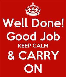 Job Well Done Well Done Good Job Keep Calm Amp Carry On Poster James