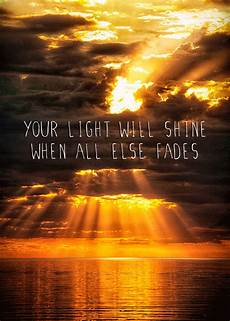 The Light Will Come Quotes About Light Shining Through Quotesgram