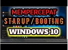 Mempercepat proses STARUP/BOOTING Windows 10   YouTube