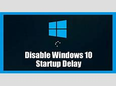 How To Disable Startup Delay On Windows 10 Computer   Tuto