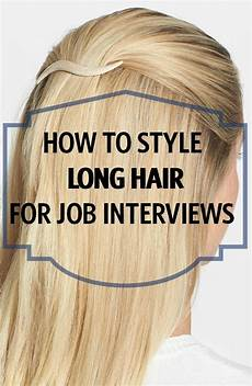 Best Way To Look For A Job How To Style Long Hair For Job Interviews Job Interview