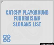 Catchy Fundraising Phrases 30 Catchy Playground Fundraising Slogans List Taglines