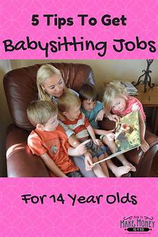 How To Get More Babysitting Jobs Easy Babysitting Jobs For 14 Year Olds 5 Quick Tips
