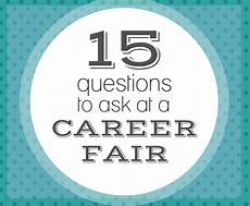 Questions For Career Fair Top 15 Best Questions To Ask Potential Employers At A