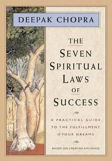 The Seven Spiritual Laws Of Success A Practical Guide To