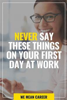 First Day Of Work Advice Things You Should Never Say On Your First Day Of Work In