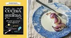 cucina senza grassi cucina senza il libro per imparare a mangiare