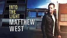 Matthew West Into The Light Youtube Matthew West Quot Into The Light Tour Quot Trailer Fall 2013 Youtube