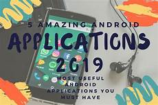 Amazing Android Applications 5 Amazing Android Applications 2019 Unique Imagination
