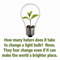 How To Make Light Bulb Brighter How Many Haters Does It Take To Change A Light Bulb None