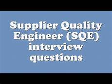 Interview Questions For Quality Engineer Supplier Quality Engineer Sqe Interview Questions Youtube