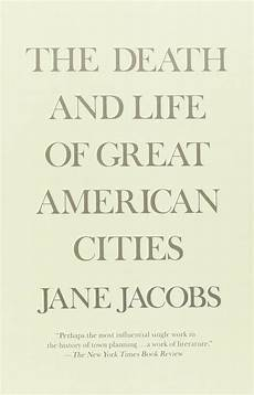 Death And Life Of Great American Cities You Can T Understand Design Without Experiencing These 14