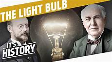 When Was Light Bulb Made Let There Be Light The Invention Of The Light Bulb I The