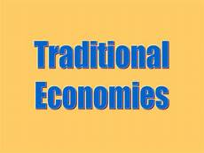 What Is A Traditional Economy Traditional Economy