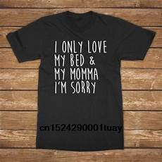 i only my bed and my momma i m sorry unisex shirt