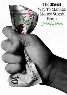 Best Way To Manage Money The Best Way To Manage Money Stress From Holiday Bills