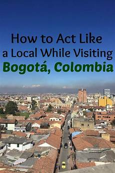 learn how to fit in while visiting bogota colombia