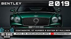 2019 Bentley Continental Gt Release Date by 2019 Bentley Continental Gt Number 9 Edition By Mulliner