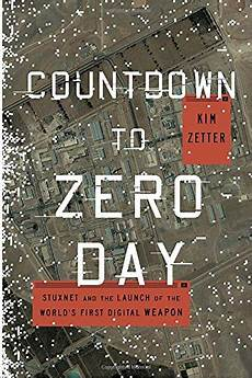 Countdown To Zero Day Stuxnet And The Launch Of The World