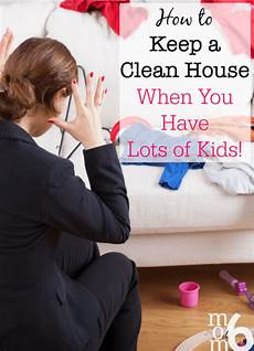 Find House Cleaner How To Keep A Clean House When You Have Lots Of Kids Momof6