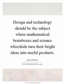 Design And Technology Quotes Design And Technology Should Be The Subject Where